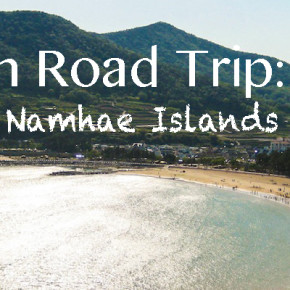 A Korean Road Trip: Goeje and Namhae Islands